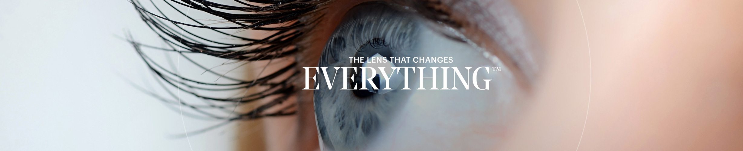 THE LENS THAT CHANGES EVERYTHING™